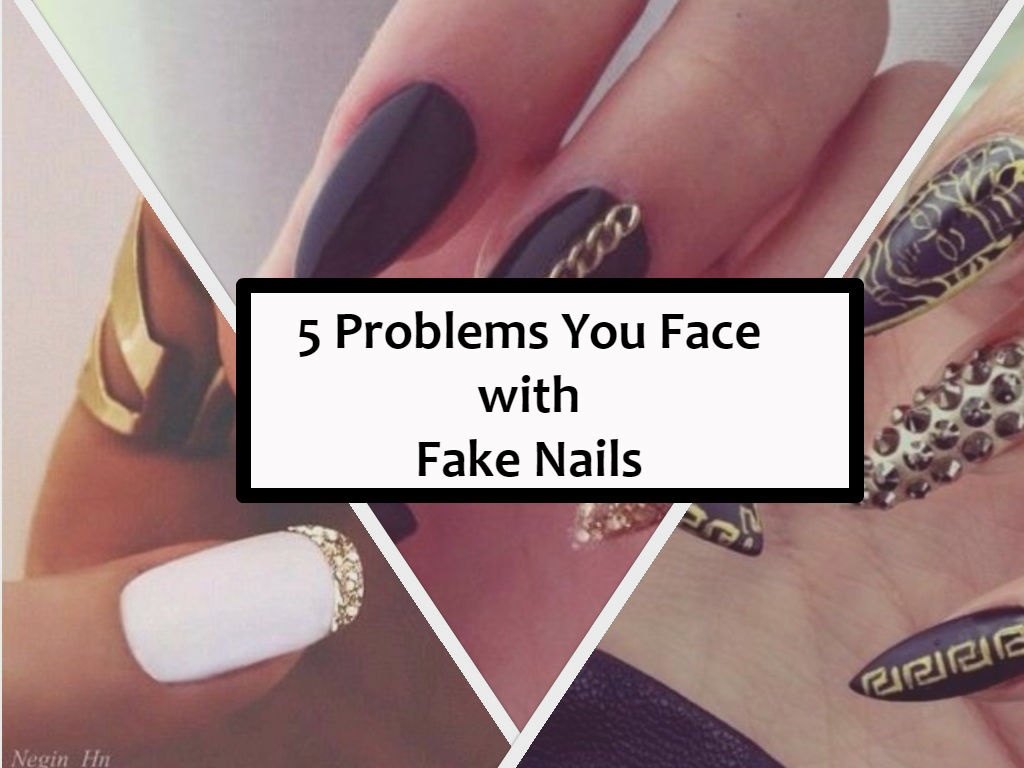 5 Problems You Face With Fake Nails –